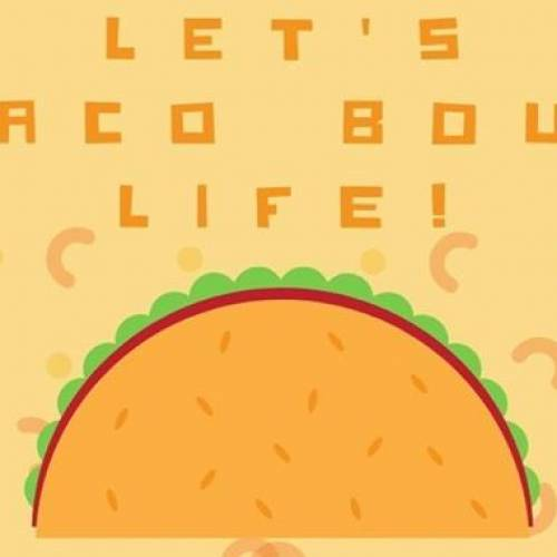 Let's Taco 'Bout Life!